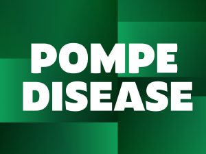 Pompe Disease - Pompe Support Network