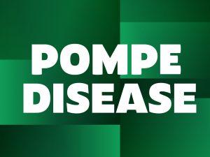 Pompe Disease - Pompe Support Network